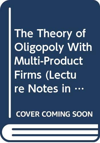 9780387525679: The Theory of Oligopoly With Multi-Product Firms (Lecture Notes in Economics & Mathematical Systems)