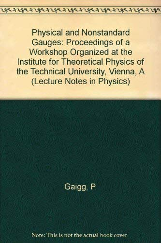 9780387528151: Physical and Nonstandard Gauges: Proceedings of a Workshop Organized at the Institute for Theoretical Physics of the Technical University, Vienna, A (Lecture Notes in Physics)
