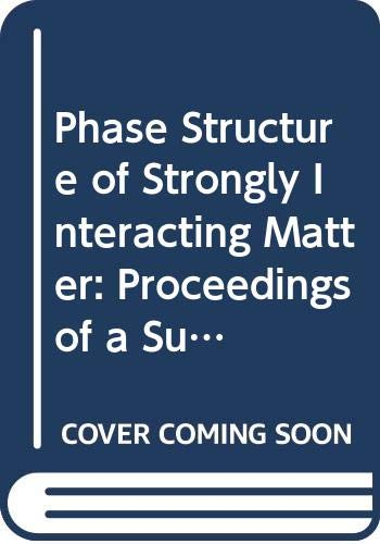 Phase Structure of Strongly Interacting Matter: Proceedings of a Summer School on Theoretical ...