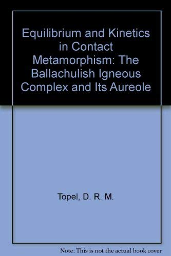 9780387532738: Equilibrium and Kinetics in Contact Metamorphism: The Ballachulish Igneous Complex and Its Aureole