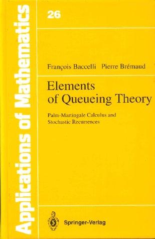 Elements Queueing Theory (Grundlehren Der Mathematischen Wissenschaften) Baccelli, F. and Baccelli