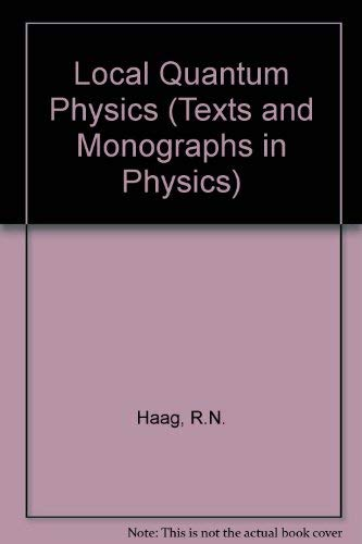 Local Quantum Physics: Fields, Particles, Algebras: Haag, Rudolf