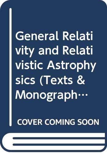 9780387537436: General Relativity and Relativistic Astrophysics