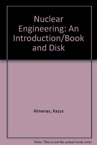 Nuclear Engineering: An Introduction/Book and Disk: Almenas, Kazys; Lee,