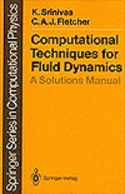 Computational Techniques for Fluid Dynamics: A Solutions: Srinivas, Karkenahalli; Fletcher,