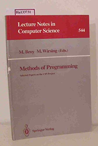 Methods of Programming: Selected Papers on the CIP-Project (Lecture Notes in Computer Science 544):...