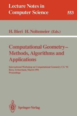 9780387548913: Computational Geometry-Methods, Algorithms, and Applications, 91: International Workshop on Computational Geometry Cg '91, Bern, Switzerland, March 2 (Lecture Notes in Computer Science, 553)
