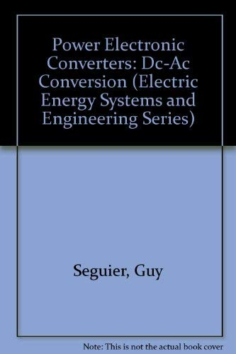 Power Electronic Converters: Dc-Ac Conversion (Electric Energy Systems and Engineering Series) (0387549749) by Guy Seguier; Francis Labrique