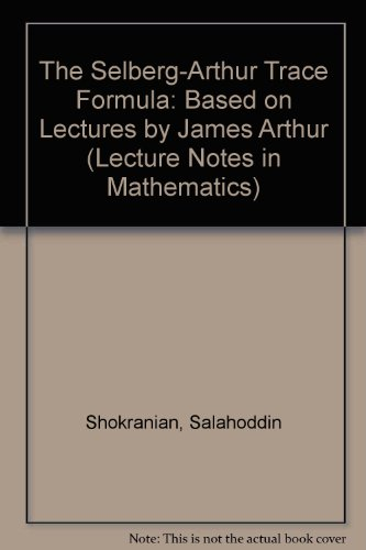 9780387550213: The Selberg-Arthur Trace Formula: Based on Lectures by James Arthur (Lecture Notes in Mathematics)