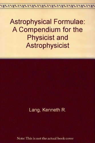 9780387550404: Astrophysical Formulae: A Compendium for the Physicist and Astrophysicist