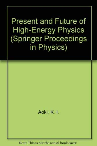 Present and Future of High-Energy Physics (Springer: Aoki, K. I.