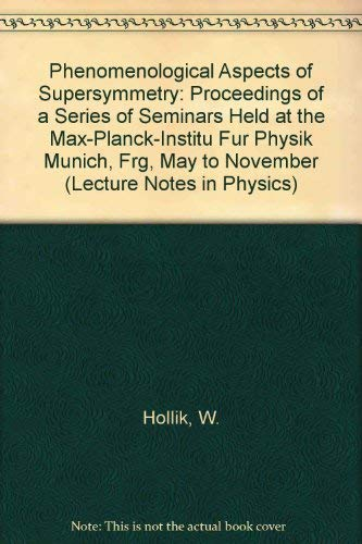 9780387557618: Phenomenological Aspects of Supersymmetry: Proceedings of a Series of Seminars Held at the Max-Planck-Institu Fur Physik Munich, Frg, May to November (Lecture Notes in Physics)