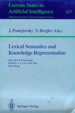 9780387558011: Lexical Semantics and Knowledge Representation: First Siglex Workshop Berkeley, Ca, Usa, June 17, 1991 Proceedings (Lecture Notes in Computer Science)