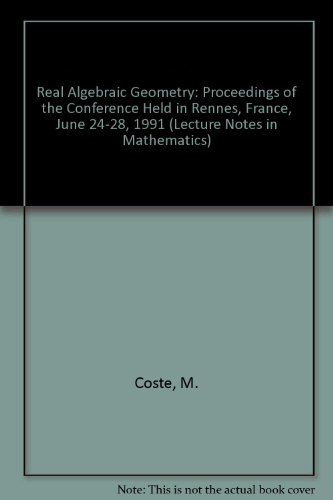9780387559926: Real Algebraic Geometry: Proceedings of the Conference Held in Rennes, France, June 24-28, 1991 (Lecture Notes in Mathematics)