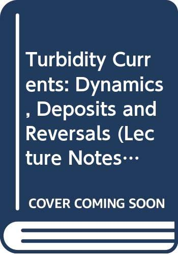 9780387561233: Turbidity Currents: Dynamics, Deposits and Reversals (Lecture Notes in Earth Sciences)
