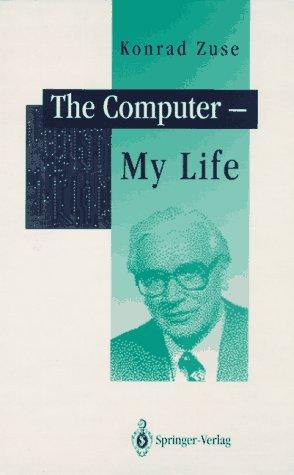 The Computer-My Life: Zuse, Konrad
