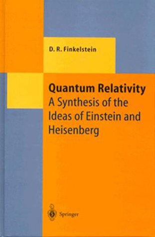 9780387570846: Quantum Relativity: A Synthesis of the Ideas of Einstein and Heisenberg (Texts & Monographs in Physics)