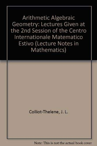 9780387571102: Arithmetic Algebraic Geometry: Lectures Given at the 2nd Session of the Centro Internationale Matematico Estivo (Lecture Notes in Mathematics)