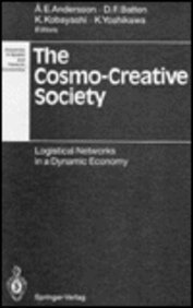 9780387571584: The Cosmo-Creative Society: Logistical Networks in a Dynamic Economy (Advances in Spatial and Network Economics)