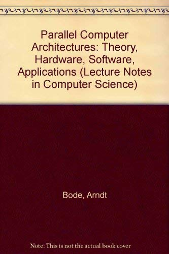 Parallel Computer Architectures: Theory, Hardware, Software, Applications (Lecture Notes in ...