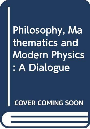 9780387576831: Philosophy, Mathematics and Modern Physics: A Dialogue