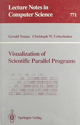 Visualization of Scientific Parallel Programs (Lecture Notes in Computer Science): Tomas, Gerald