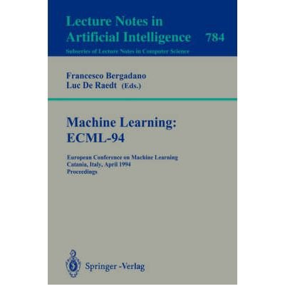 9780387578682: Machine Learning: Ecml-94 : European Conference on Machine Learning, Catania, Italy, April 6-8, 1994 : Proceedings (Lecture Notes in Computer Science)