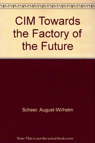 CIM Towards the Factory of the Future: August-Wilhelm Scheer; A.