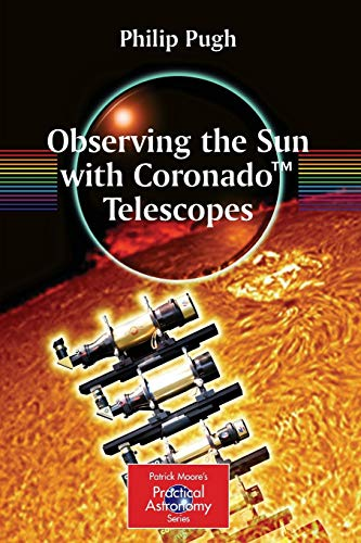 9780387681269: Observing the Sun with Coronado(TM) Telescopes (The Patrick Moore Practical Astronomy Series)
