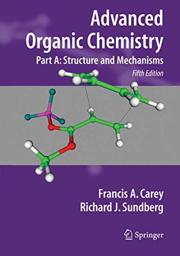 9780387683461: Advanced Organic Chemistry, Part A: Structure and Mechanisms