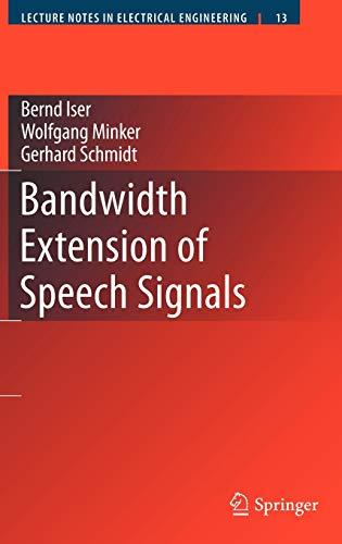 Bandwidth Extension of Speech Signals (Hardback): Bernd Iser, Wolfgang Minker, Gerhard Schmidt