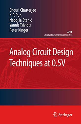 Analog Circuit Design Techniques at 0.5V (Hardback): Shouri Chatterjee, K.P. Pun, Nebojsa Stanic