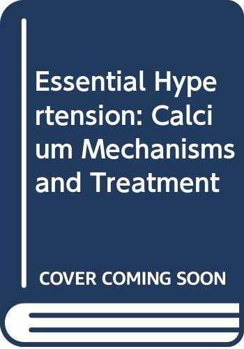 Essential Hypertension: Calcium Mechanisms and Treatment: Editor-K. Aoki
