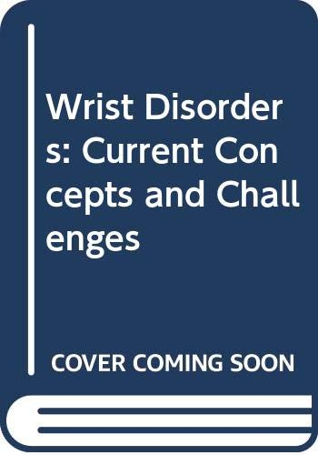 Wrist Disorders: Current Concepts and Challenges: R. Nakamura, Ronald