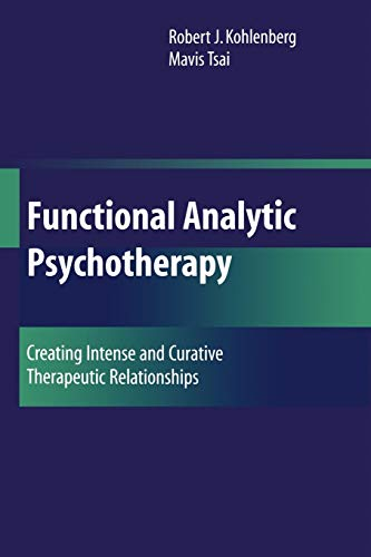 9780387708546: Functional Analytic Psychotherapy: Creating Intense and Curative Therapeutic Relationships