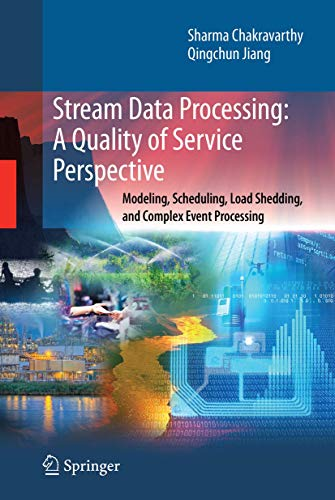 9780387710020: Stream Data Processing: A Quality of Service Perspective: Modeling, Scheduling, Load Shedding, and Complex Event Processing (Advances in Database Systems)