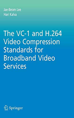 The VC-1 and H.264 Video Compression Standards for Broadband Video Services: Hari Kalva