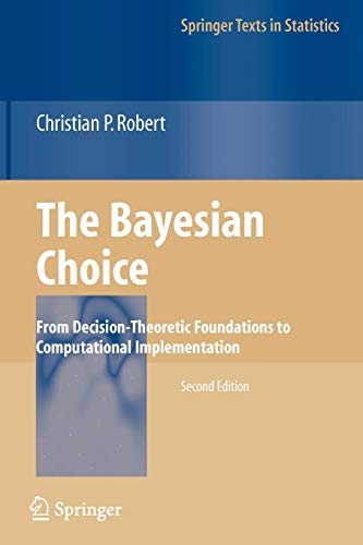 9780387715988: The Bayesian Choice: From Decision-Theoretic Foundations to Computational Implementation (Springer Texts in Statistics)