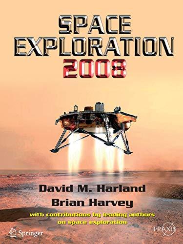 Space Exploration 2008 (Springer Praxis Books / Space Exploration): Harland, David M; Harvey, ...