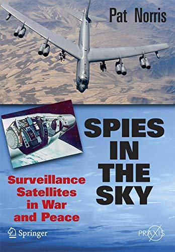 9780387716725: Spies in the Sky: Surveillance Satellites in War and Peace (Springer Praxis Books)