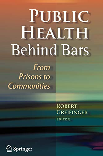 9780387716947: Public Health Behind Bars: From Prisons to Communities
