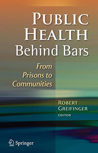 9780387716954: Public Health Behind Bars: From Prisons to Communities