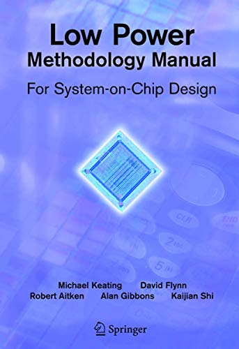 Low Power Methodology Manual: For System-on-Chip Design (Integrated Circuits and Systems) (0387718184) by David Flynn; Robert Aitken; Alan Gibbons; Kaijian Shi; Michael Keating