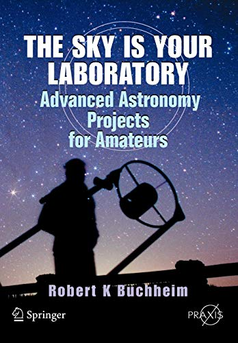 9780387718224: The Sky Is Your Laboratory: Advanced Astronomy Projects for Amateurs (Springer Praxis Books)