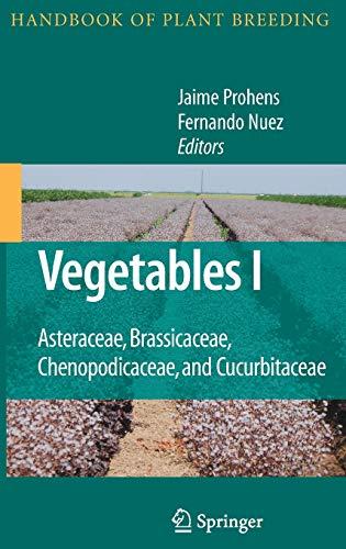 Vegetables I: Asteraceae, Brassicaceae, Chenopodicaceae, and Cucurbitaceae: Jaime Prohens-Tomás (Editor),
