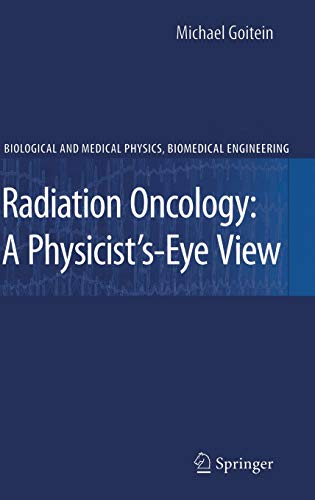 9780387726441: Radiation Oncology: A Physicist's-Eye View (Biological and Medical Physics, Biomedical Engineering)