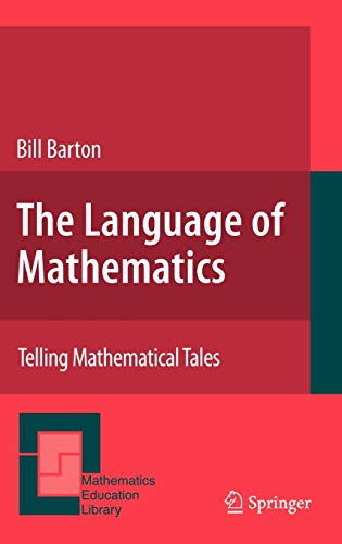 9780387728582: The Language of Mathematics: Telling Mathematical Tales (Mathematics Education Library)