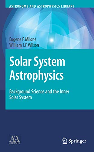 Solar System Astrophysics: Background Science And The Inner Solar System (Astronomy And ...