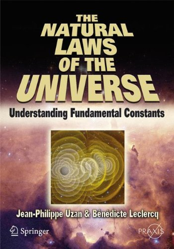 9780387734545: The Natural Laws of the Universe: Understanding Fundamental Constants (Springer Praxis Books)