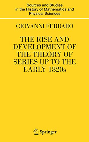 9780387734675: The Rise and Development of the Theory of Series up to the Early 1820s (Sources and Studies in the History of Mathematics and Physical Sciences)